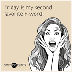 friday-is-my-second-favorite-f-word-ERu.png
