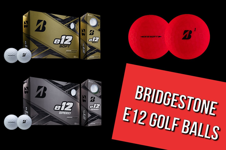 Bridgestone e12 Soft and e12 Speed Golf Balls
